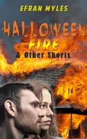 Halloween Fire & Other Shorts ebook by Efran Myles