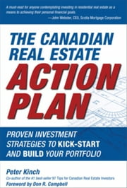 The Canadian Real Estate Action Plan: Proven Investment Strategies to Kick Start and Build Your Portfolio ebook by Kinch, Peter