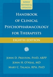 Handbook of Clinical Psychopharmacology for Therapists ebook by John D. Preston, PsyD, ABPP,...