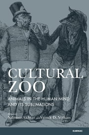 Cultural Zoo - Animals in the Human Mind and its Sublimation ebook by Salman Akhtar,Vamik D. Volkan