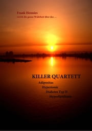 Killer Quartett - Adipositas, Hypertonie, Diabetes mellitus Typ II, Hyperlipidämie ebook by Frank Hennies