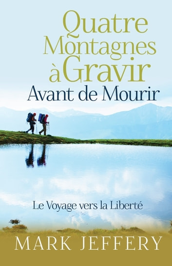 Quatre Montagnes à Gravir Avant de Mourir ebook by Mark Jeffery