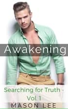 Awakening (Searching for Truth - Vol. 1) - Searching for Truth ebook by Mason Lee