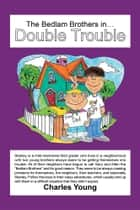 The Bedlam Brothers in…Double Trouble ebook by Charles Young