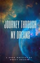 Journey Through My Dreams ebook by Dhruv Dhakad