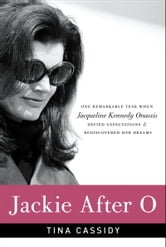 Jackie After O - One Remarkable Year When Jacqueline Kennedy Onassis Defied Expectations and Rediscovered Her Dreams ebook by Tina Cassidy
