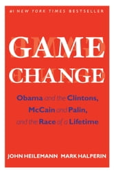 Game Change - Obama and the Clintons, McCain and Palin, and the Race of a Lifetime ebook by John Heilemann,Mark Halperin