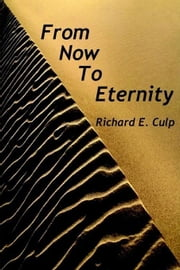 From Now To Eternity ebook by Culp, Richard, E