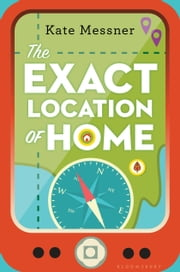 The Exact Location of Home ebook by Kate Messner