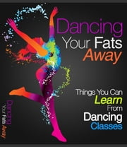 Dancing your fats away- Losing weight over 50, dancing in the kitchen, lose the clutter lose the weight, dance dance dance, books about dance ebook by Federico Calafati
