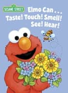 Elmo Can... Taste! Touch! Smell! See! Hear! (Sesame Street) ebook by Michaela Muntean, Maggie Swanson