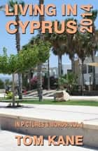 Living in Cyprus: 2014 ebook by Tom Kane