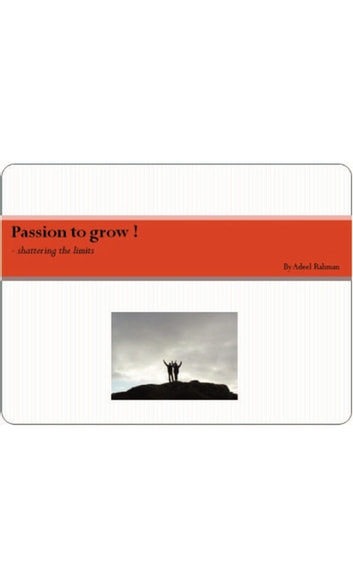 Passion to grow ! - - shattering the limits ebook by Syed Adeel ur Rahman
