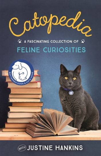 Catopedia - A fascinating collection of feline curiosities ebook by Battersea Cats Home,Justine Hankins