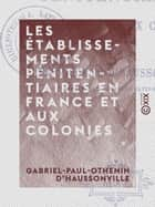 Les Établissements pénitentiaires en France et aux colonies ebook by Gabriel-Paul-Othenin d' Haussonville