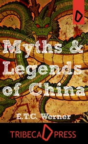 Myths and Legends of China ebook by E T C Werner