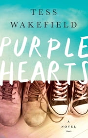 Purple Hearts - A Novel ebook by Tess Wakefield
