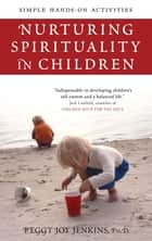 Nurturing Spirituality in Children - Simple Hands-On Activities ebook by Peggy Joy Jenkins, Ph.D.