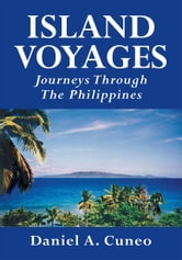 Island Voyages - Journeys Through The Philippines ebook by Daniel A. Cuneo