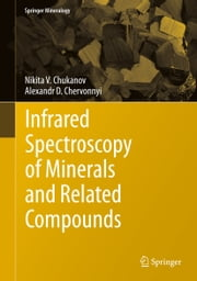 Infrared Spectroscopy of Minerals and Related Compounds ebook by Nikita V. Chukanov,Alexandr D. Chervonnyi