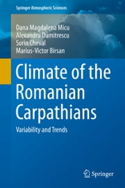 Climate of the Romanian Carpathians - Variability and Trends ebook by Dana Magdalena Micu,Alexandru Dumitrescu,Sorin Cheval,Marius-Victor Birsan