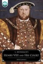 Henry VIII and his Court ebook by Luise Muhlbach
