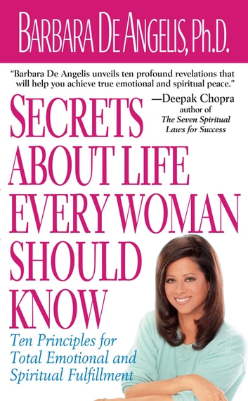 Secrets About Life Every Woman Should Know - Ten Principles for Total Emotional and Spiritual Fulfillment ebook by Barbara De Angelis
