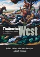 The American West - A New Interpretive History, Second Edition ebook by Robert V. Hine, Jon T. Coleman