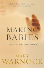 Making Babies - Is There a Right to Have Children? ebook by Mary Warnock