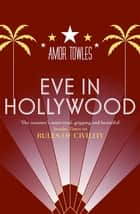 Eve in Hollywood ebook by Amor Towles