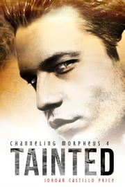 Tainted (Channeling Morpheus 4) ebook by Jordan Castillo Price