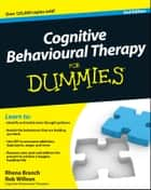 Cognitive Behavioural Therapy For Dummies ebook by Rhena Branch,Rob Willson