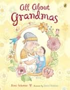 All About Grandmas ebook by Roni Schotter, Janice Nadeau