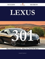 Lexus 301 Success Secrets - 301 Most Asked Questions On Lexus - What You Need To Know ebook by Jennifer Sandoval