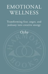 Emotional Wellness - Transforming Fear, Anger, and Jealousy into Creative Energy ebook by Osho