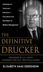 The Definitive Drucker - Challenges For Tomorrow's Executives -- Final Advice From the Father of Modern Management ebook by Elizabeth Edersheim