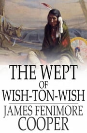 The Wept of Wish-Ton-Wish ebook by James Fenimore Cooper