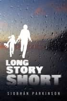 Long Story Short ebook by Siobhan Parkinson