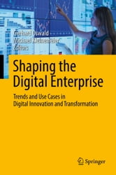 Shaping the Digital Enterprise - Trends and Use Cases in Digital Innovation and Transformation ebook by