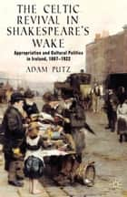 The Celtic Revival in Shakespeare's Wake ebook by A. Putz