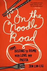 On the Noodle Road - From Beijing to Rome, with Love and Pasta ebook by Kobo.Web.Store.Products.Fields.ContributorFieldViewModel