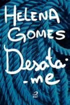 Desata-me ebook by Helena Gomes