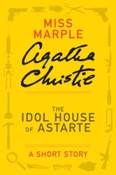 The Idol House of Astarte - A Miss Marple Short Story ebook by Agatha Christie