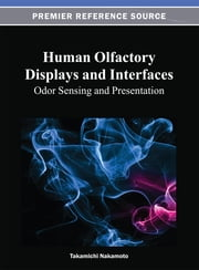Human Olfactory Displays and Interfaces - Odor Sensing and Presentation ebook by Takamichi Nakamoto