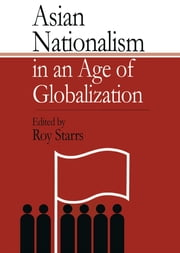 Asian Nationalism in an Age of Globalization ebook by Roy Starrs