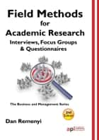Field Methods for Academic Research: Interviews, Focus Groups and Questionnaires ebook by Dan  Remenyi