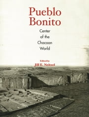 Pueblo Bonito - Center of the Chacoan World ebook by