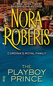The Playboy Prince - Cordina's Royal Family ebook by Nora Roberts