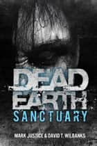 Dead Earth: Sanctuary ebook by Mark Justice,David T. Wilbanks