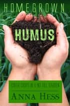 Homegrown Humus ebook by Anna Hess